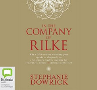 Reflecting upon an insight by Stephanie Dowrick from her 2009 book, In the company of Rilke.
